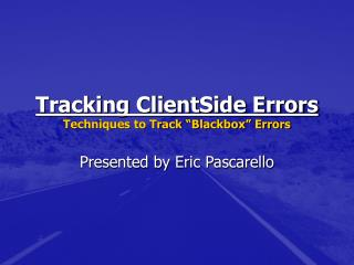 Tracking ClientSide Errors Techniques to Track  Blackbox  Errors