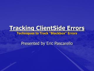 Tracking ClientSide Errors Techniques to Track  Blackbox  Errors