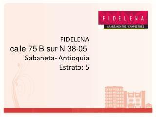 FIDELENA calle 75 B sur N 38-05 Sabaneta - Antioquia Estrato: 5
