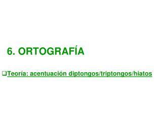 6. ORTOGRAFÍA