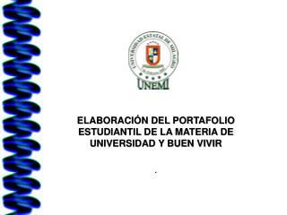 ELABORACIÓN DEL PORTAFOLIO ESTUDIANTIL DE LA MATERIA DE UNIVERSIDAD Y BUEN VIVIR .