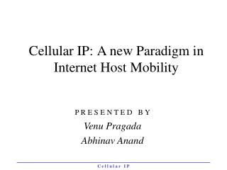 Cellular IP:	A new Paradigm in Internet Host Mobility