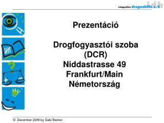 Prezentáció  Drogfogyasztói szoba  (DCR) Niddastrasse 49 Frankfurt/Main Németország
