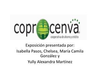 Exposición presentada por: Isabella  Pasos, Chelsea, María Camila González y