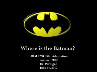 Where is the Batman?