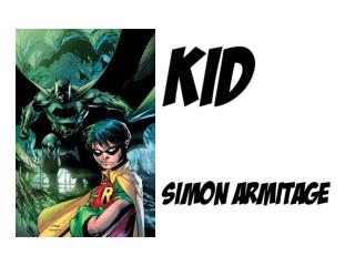 Kid Batman, big shot, when you gave the order to grow up, then let me loose to wander
