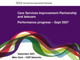 Care Services Improvement Partnership and telecare Performance progress – Sept 2007