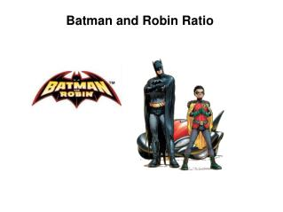 Batman and Robin Ratio