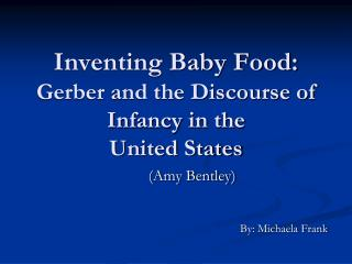 Inventing Baby Food:  Gerber and the Discourse of Infancy in the  United States