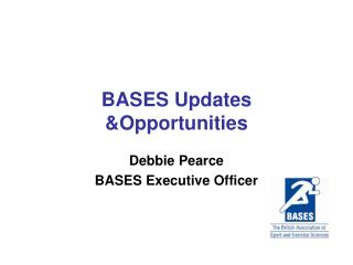 BASES Updates &Opportunities