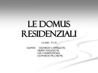 Le domus  residenziali