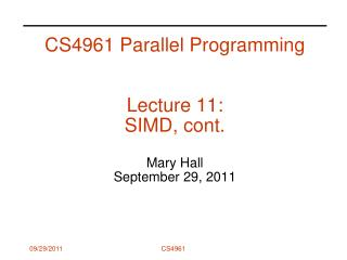 CS4961 Parallel Programming Lecture 11:  SIMD, cont. Mary Hall September 29, 2011