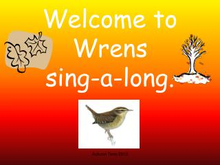 Welcome to Wrens sing-a-long.