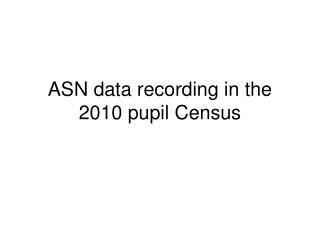 ASN data recording in the 2010 pupil Census