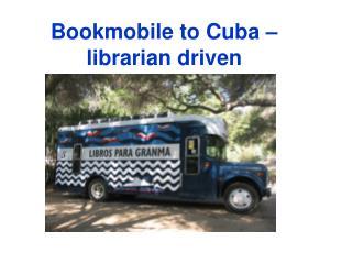 Bookmobile to Cuba – librarian driven