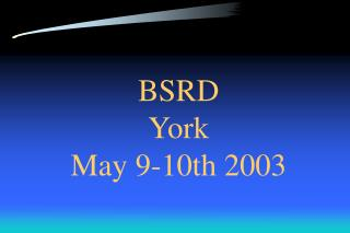 BSRD  York May 9-10th 2003