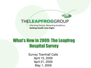 What s New in 2009: The Leapfrog Hospital Survey