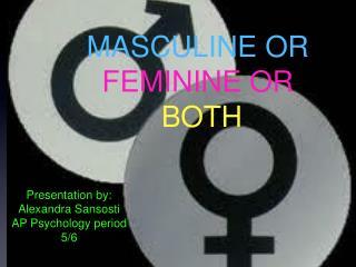 MASCULINE OR  FEMININE OR BOTH