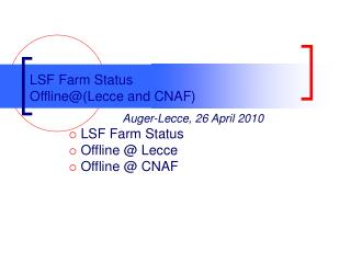 LSF Farm Status  Offline@(Lecce and CNAF)