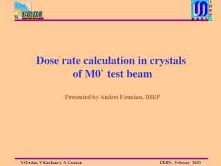 Dose rate calculation in crystals  of M0` test beam Presented by Andrei Uzunian, IHEP