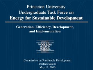 Princeton University  Undergraduate Task Force on  Energy for Sustainable Development