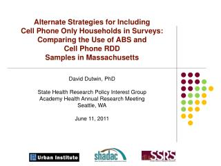 Alternate Strategies for Including  Cell Phone Only Households in Surveys: Comparing the Use of ABS and  Cell Phone RDD