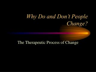 Why Do and Don't People Change?