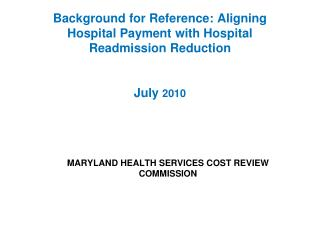 Background for Reference: Aligning Hospital Payment with Hospital Readmission Reduction    July 2010