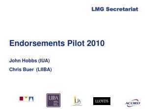 Endorsements Pilot 2010 John Hobbs (IUA) Chris Buer (LIIBA)