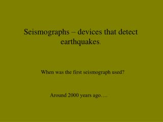 Seismographs – devices that detect earthquakes .