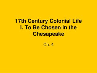 17th Century Colonial Life I. To Be Chosen in the Chesapeake