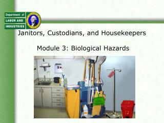 Janitors, Custodians, and Housekeepers   Module 3: Biological Hazards