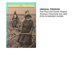 UNEQUAL FREEDOM How Race and Gender Shaped American Citizenship and Labor EVELYN NAKANO GLENN