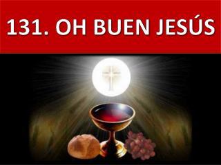 131. OH BUEN JESÚS