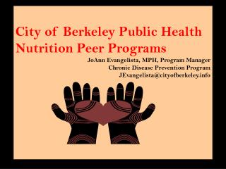 City of Berkeley Public Health Nutrition Peer Programs JoAnn Evangelista, MPH, Program Manager
