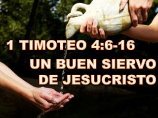 1 TIMOTEO 4:6-16 UN BUEN SIERVO DE JESUCRISTO