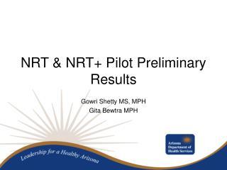 NRT & NRT+ Pilot Preliminary Results