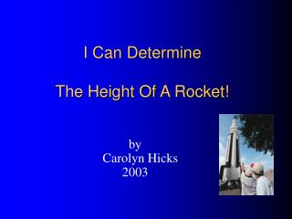 I Can Determine The Height Of A Rocket!