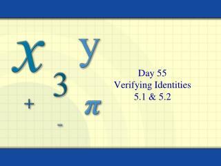 Day 55 Verifying Identities 5.1 & 5.2
