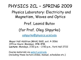 PHYSICS 2CL – SPRING 2009 Physics Laboratory: Electricity and Magnetism, Waves and Optics