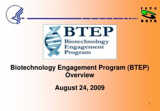 Biotechnology Engagement Program (BTEP) Overview August 24, 2009