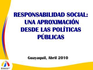 RESPONSABILIDAD SOCIAL:  UNA APROXIMACI�N DESDE LAS POL�TICAS P�BLICAS