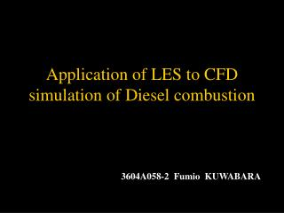 Application of LES to CFD simulation of Diesel combustion