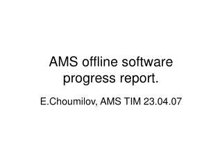 AMS offline software  progress report.