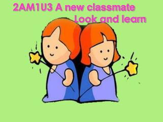2AM1U3  A new classmate Look and learn