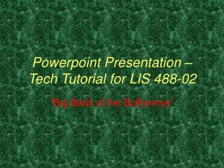 Powerpoint Presentation – Tech Tutorial for LIS 488-02