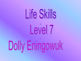 Life Skills               Level 7         Dolly Eningowuk