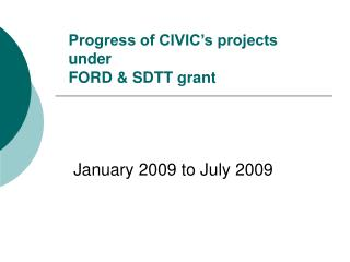 Progress of CIVIC�s projects under  FORD & SDTT grant