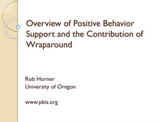 Overview of Positive Behavior Support and the Contribution of Wraparound