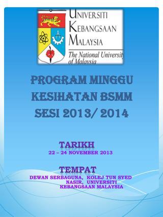 PROGRAM MINGGU KESIHATAN BSMM SESI 2013/ 2014